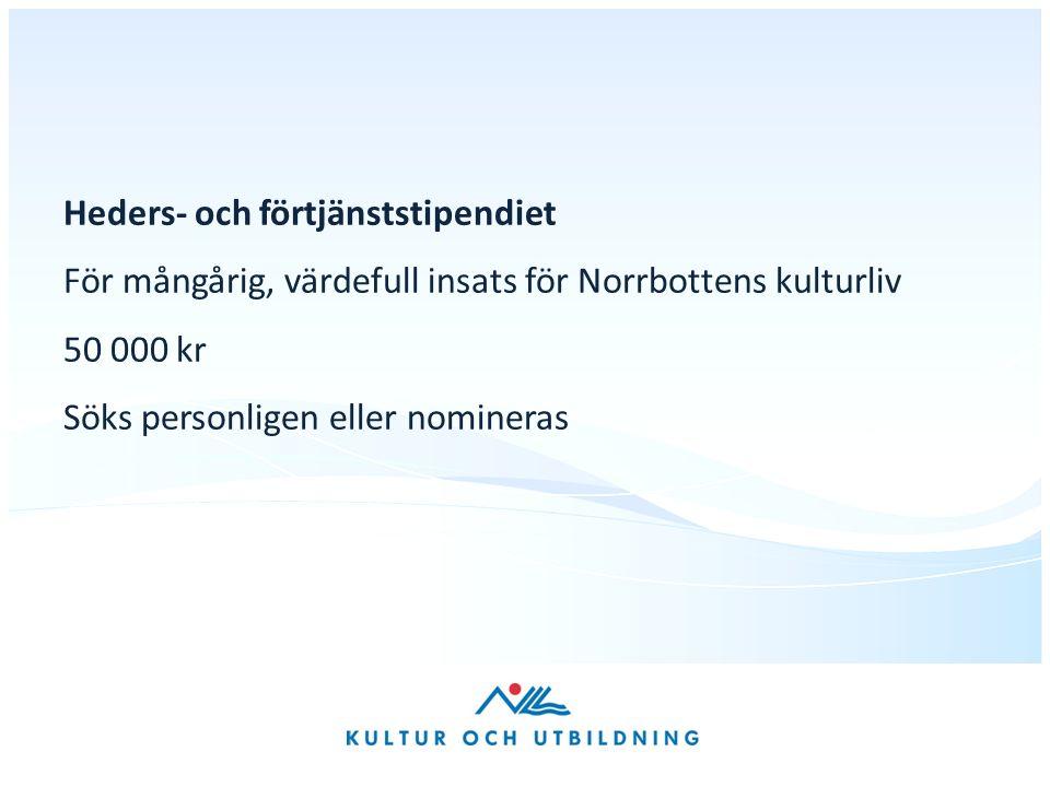 Heders- och förtjänststipendiet För mångårig, värdefull insats för Norrbottens kulturliv 50 000 kr Söks personligen eller nomineras