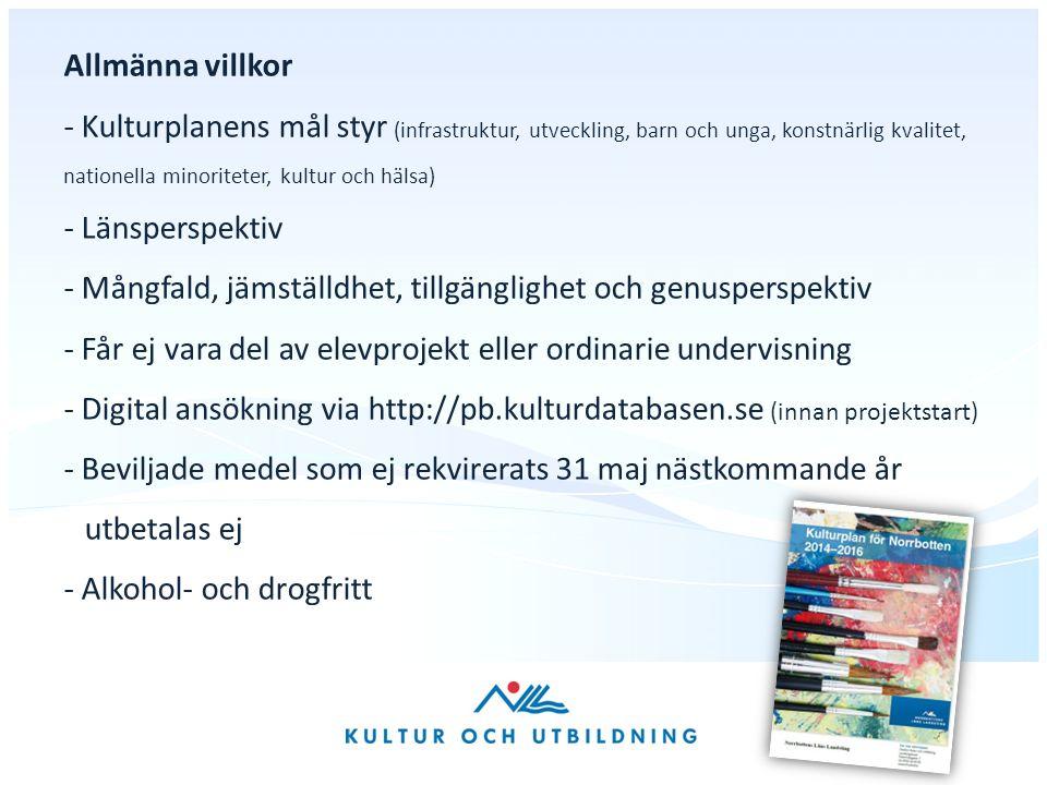 Allmänna villkor - Kulturplanens mål styr (infrastruktur, utveckling, barn och unga, konstnärlig kvalitet, nationella minoriteter, kultur och hälsa) - Länsperspektiv - Mångfald, jämställdhet, tillgänglighet och genusperspektiv - Får ej vara del av elevprojekt eller ordinarie undervisning - Digital ansökning via http://pb.kulturdatabasen.se (innan projektstart) - Beviljade medel som ej rekvirerats 31 maj nästkommande år utbetalas ej - Alkohol- och drogfritt