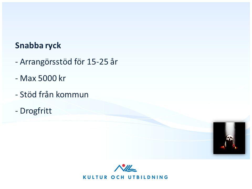 Snabba ryck - Arrangörsstöd för 15-25 år - Max 5000 kr - Stöd från kommun - Drogfritt