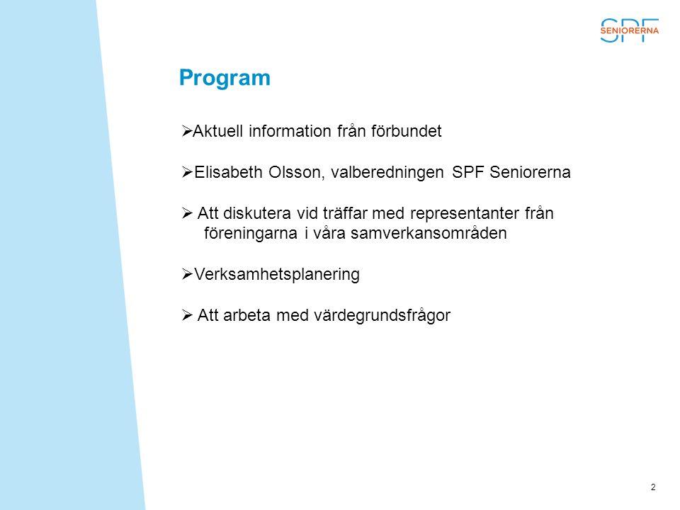 2 Program  Aktuell information från förbundet  Elisabeth Olsson, valberedningen SPF Seniorerna  Att diskutera vid träffar med representanter från f