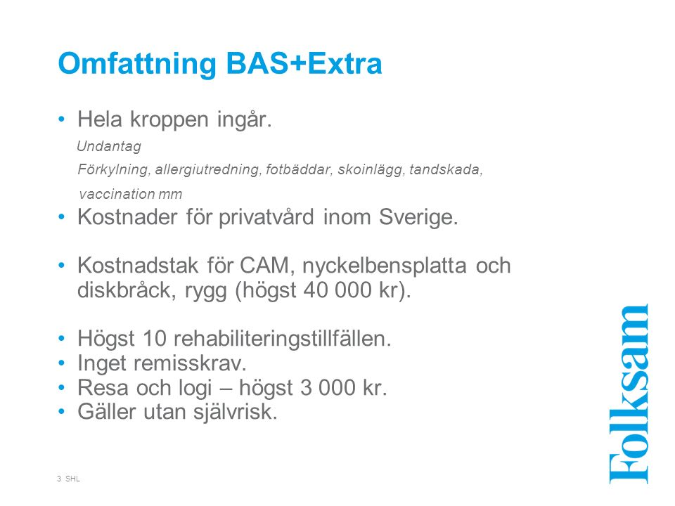 Omfattning BAS+Extra Hela kroppen ingår. Undantag Förkylning, allergiutredning, fotbäddar, skoinlägg, tandskada, vaccination mm Kostnader för privatvå