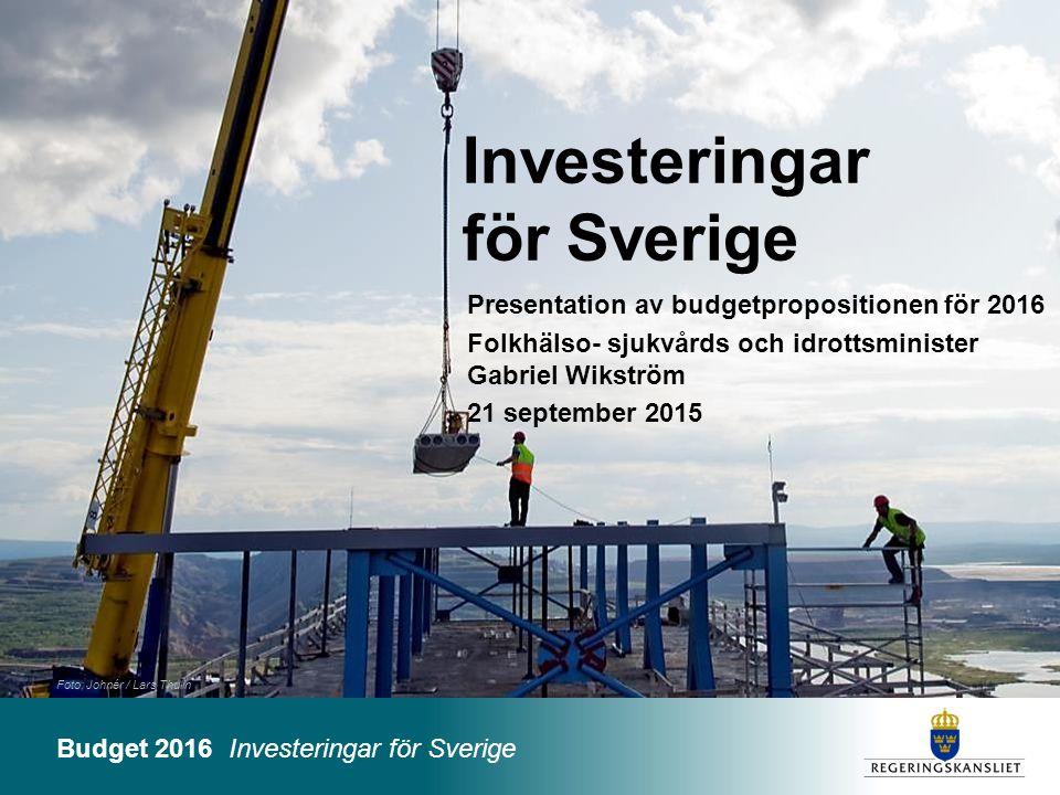 VårBudget 2016 Ett Sverige som håller ihop Budget 2016 Investeringar för Sverige Foto: Johnér / Lars Thulin Presentation av budgetpropositionen för 20