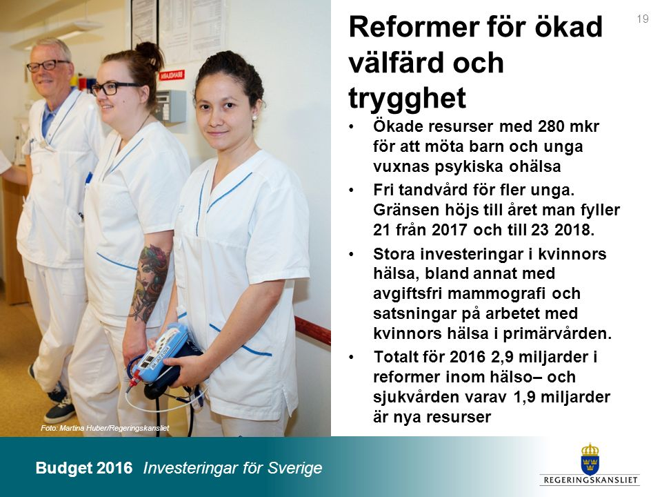 Budget 2016 Investeringar för Sverige Foto: Martina Huber/Regeringskansliet Reformer för ökad välfärd och trygghet Ökade resurser med 280 mkr för att