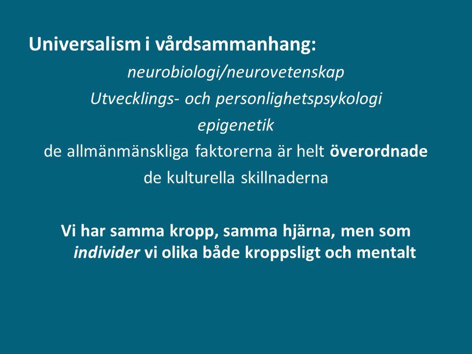 Universalism i vårdsammanhang: neurobiologi/neurovetenskap Utvecklings- och personlighetspsykologi epigenetik de allmänmänskliga faktorerna är helt öv