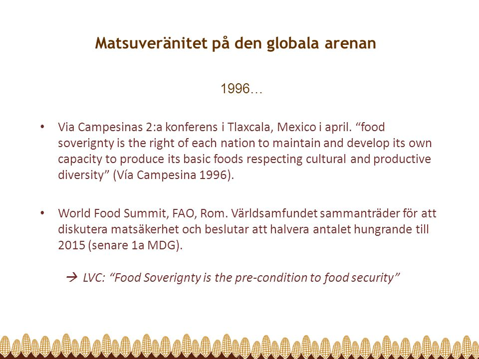 "Matsuveränitet på den globala arenan 1996… Via Campesinas 2:a konferens i Tlaxcala, Mexico i april. ""food soverignty is the right of each nation to ma"