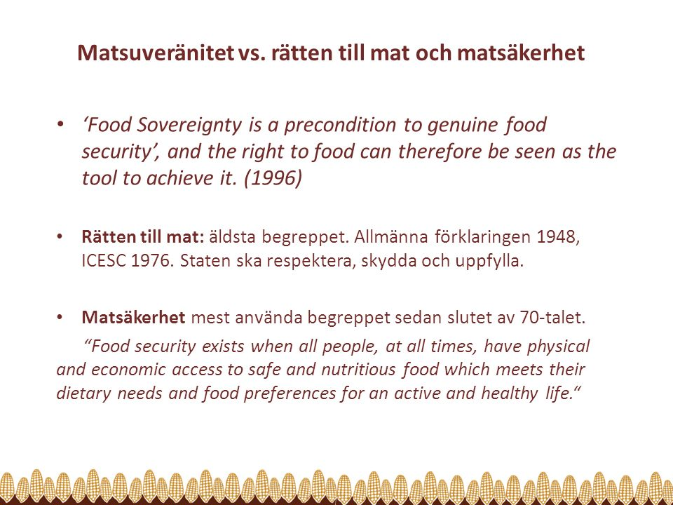 Matsuveränitet vs. rätten till mat och matsäkerhet 'Food Sovereignty is a precondition to genuine food security', and the right to food can therefore