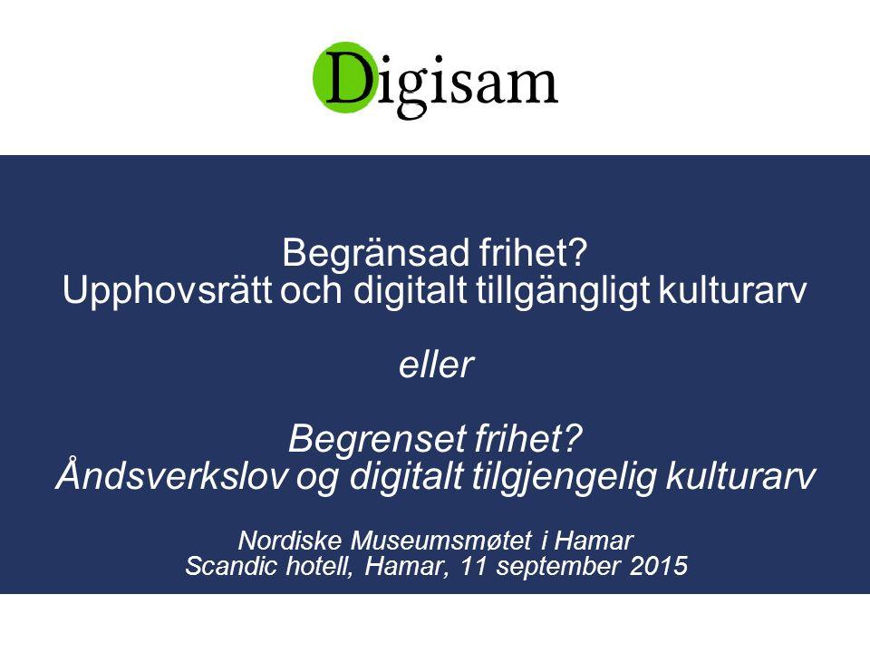 Begränsad frihet. Upphovsrätt och digitalt tillgängligt kulturarv eller Begrenset frihet.