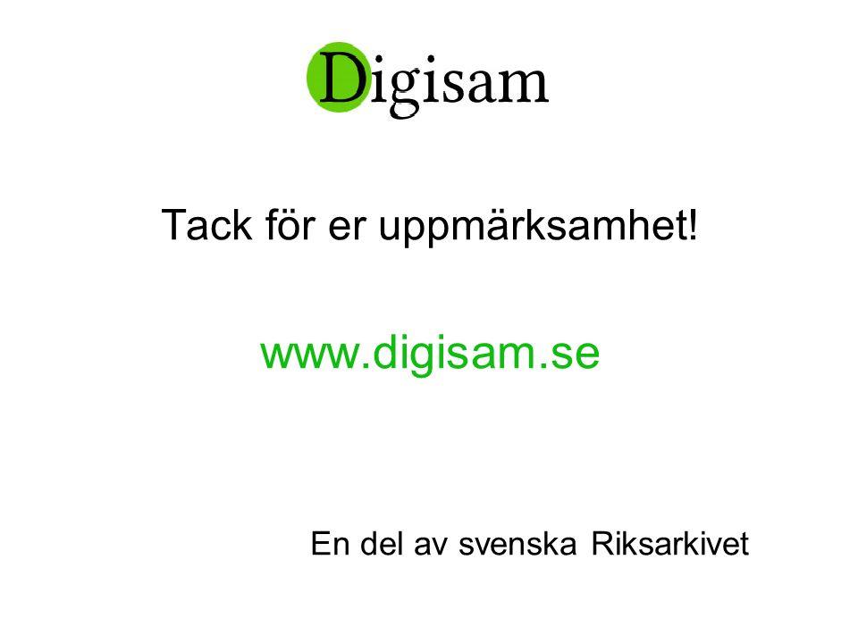Digisam… Tack för er uppmärksamhet! www.digisam.se En del av svenska Riksarkivet