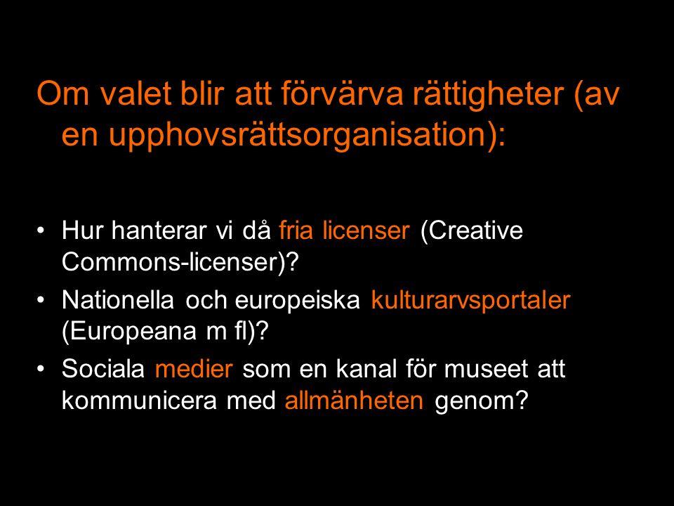 Om valet blir att förvärva rättigheter (av en upphovsrättsorganisation): Hur hanterar vi då fria licenser (Creative Commons-licenser).