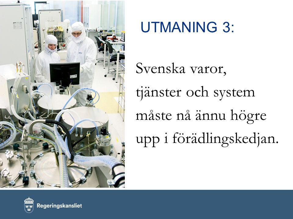 UTMANING 3: Svenska varor, tjänster och system måste nå ännu högre upp i förädlingskedjan.