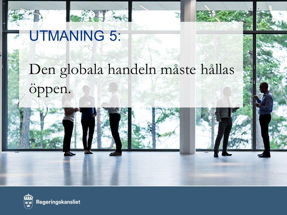 UTMANING 5: Den globala handeln måste hållas öppen.
