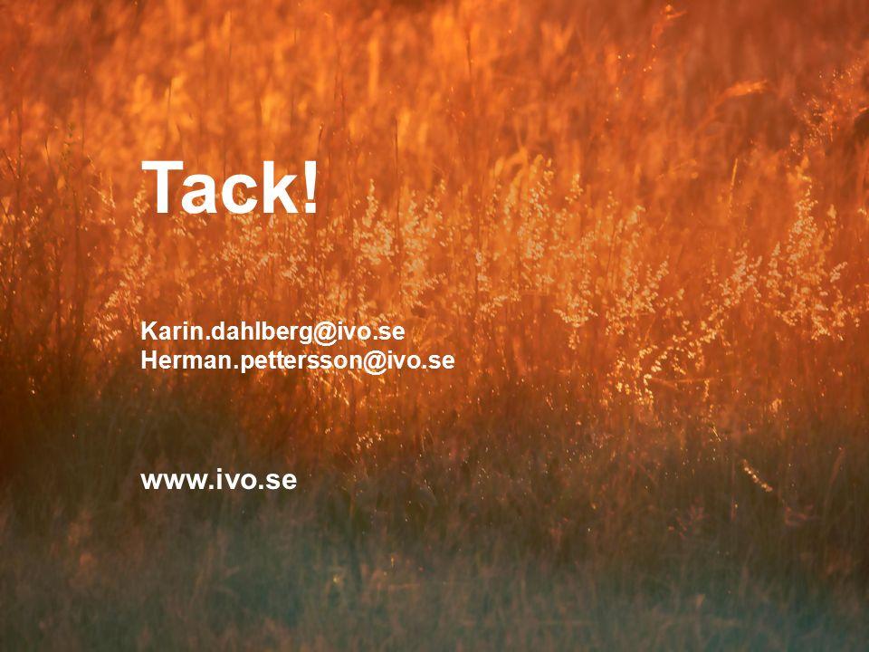Tack! Karin.dahlberg@ivo.se Herman.pettersson@ivo.se www.ivo.se