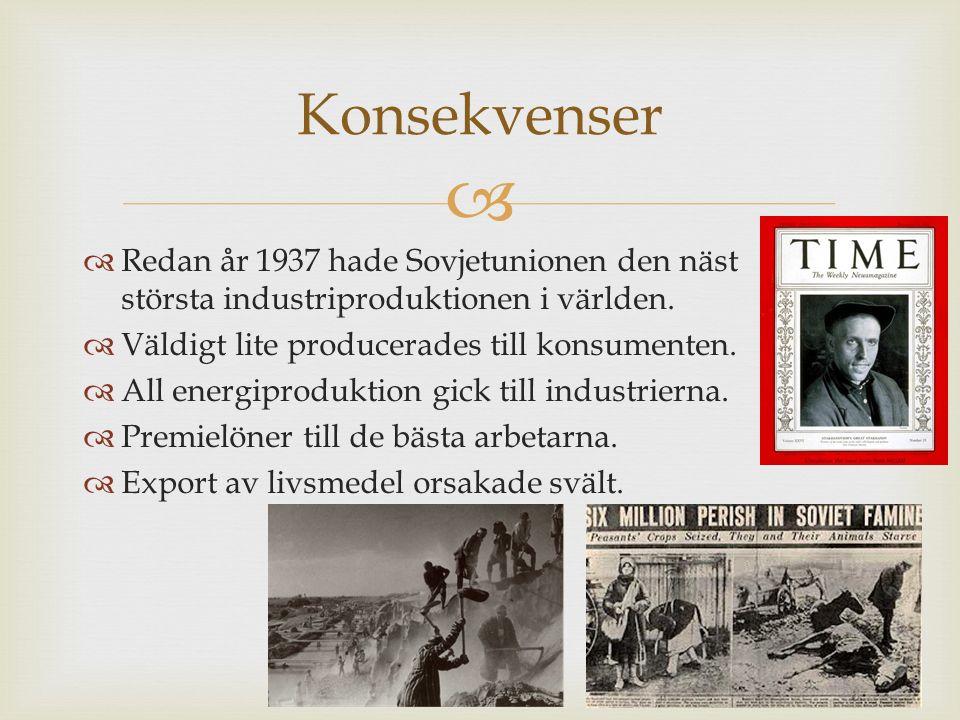   Redan år 1937 hade Sovjetunionen den näst största industriproduktionen i världen.  Väldigt lite producerades till konsumenten.  All energiproduk