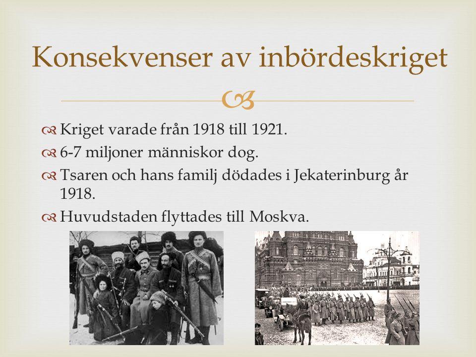   Kriget varade från 1918 till 1921.  6-7 miljoner människor dog.  Tsaren och hans familj dödades i Jekaterinburg år 1918.  Huvudstaden flyttades
