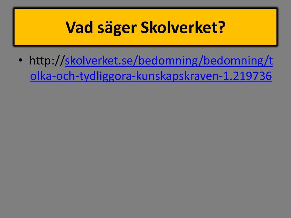 Vad säger Skolverket? http://skolverket.se/bedomning/bedomning/t olka-och-tydliggora-kunskapskraven-1.219736skolverket.se/bedomning/bedomning/t olka-o