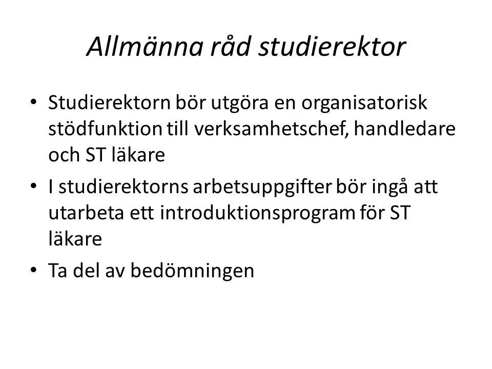 Allmänna råd studierektor Studierektorn bör utgöra en organisatorisk stödfunktion till verksamhetschef, handledare och ST läkare I studierektorns arbe