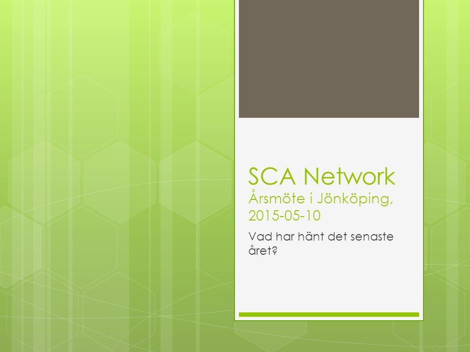 SCA Network Årsmöte i Jönköping, 2015-05-10 Vad har hänt det senaste året?