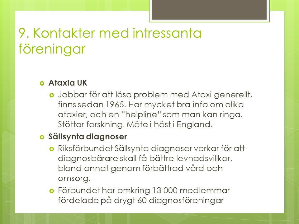 9. Kontakter med intressanta föreningar  Ataxia UK  Jobbar för att lösa problem med Ataxi generellt, finns sedan 1965. Har mycket bra info om olika