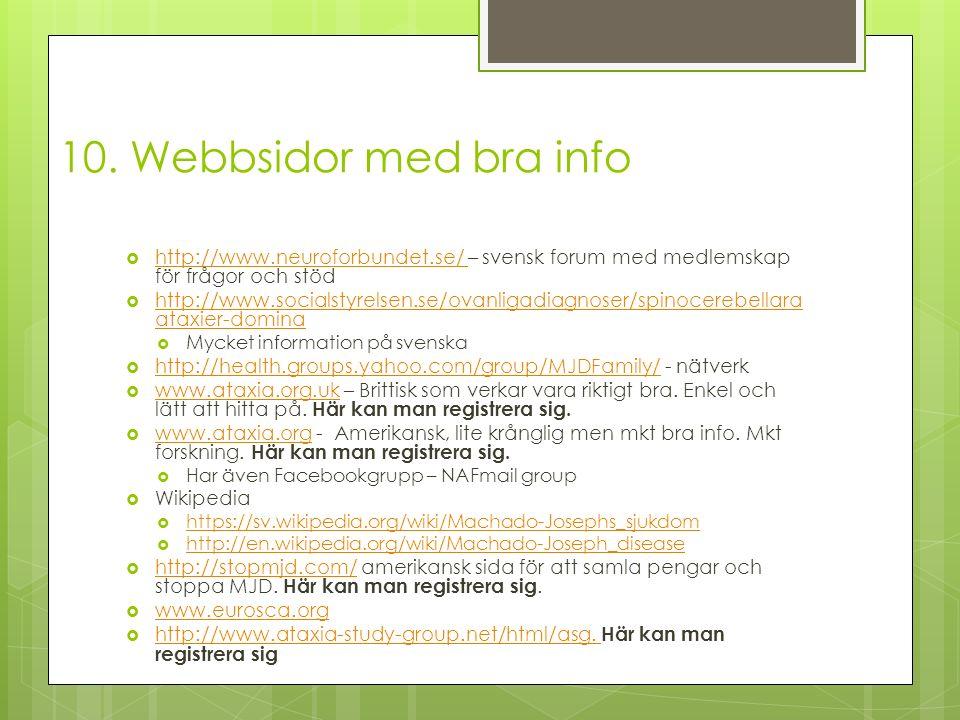  http://www.neuroforbundet.se/ – svensk forum med medlemskap för frågor och stöd http://www.neuroforbundet.se/  http://www.socialstyrelsen.se/ovanligadiagnoser/spinocerebellara ataxier-domina http://www.socialstyrelsen.se/ovanligadiagnoser/spinocerebellara ataxier-domina  Mycket information på svenska  http://health.groups.yahoo.com/group/MJDFamily/ - nätverk http://health.groups.yahoo.com/group/MJDFamily/  www.ataxia.org.uk – Brittisk som verkar vara riktigt bra.