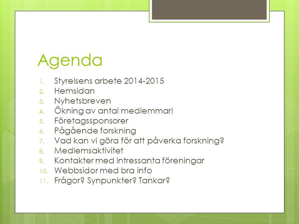 Agenda 1. Styrelsens arbete 2014-2015 2. Hemsidan 3. Nyhetsbreven 4. Ökning av antal medlemmar! 5. Företagssponsorer 6. Pågående forskning 7. Vad kan
