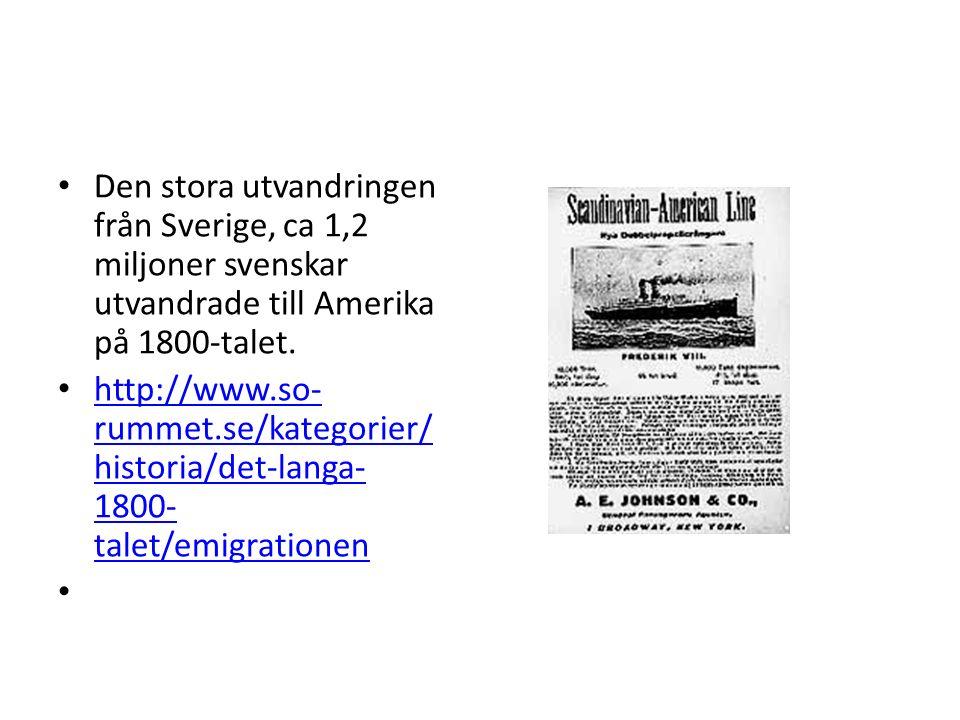 Den stora utvandringen från Sverige, ca 1,2 miljoner svenskar utvandrade till Amerika på 1800-talet. http://www.so- rummet.se/kategorier/ historia/det