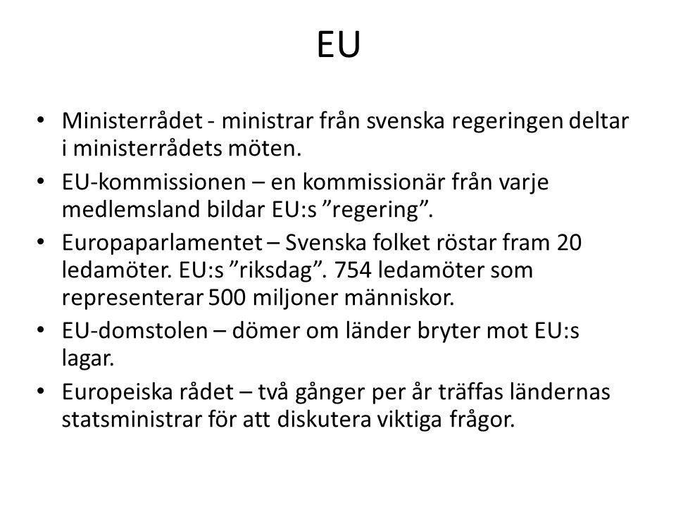 EU Ministerrådet - ministrar från svenska regeringen deltar i ministerrådets möten. EU-kommissionen – en kommissionär från varje medlemsland bildar EU
