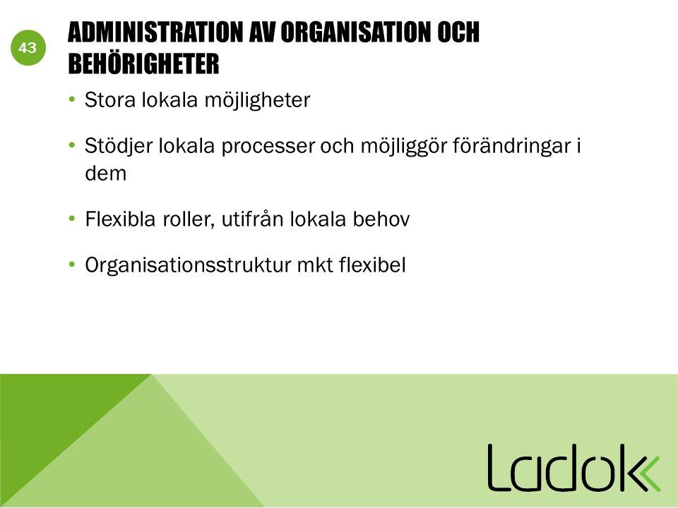 43 ADMINISTRATION AV ORGANISATION OCH BEHÖRIGHETER Stora lokala möjligheter Stödjer lokala processer och möjliggör förändringar i dem Flexibla roller, utifrån lokala behov Organisationsstruktur mkt flexibel