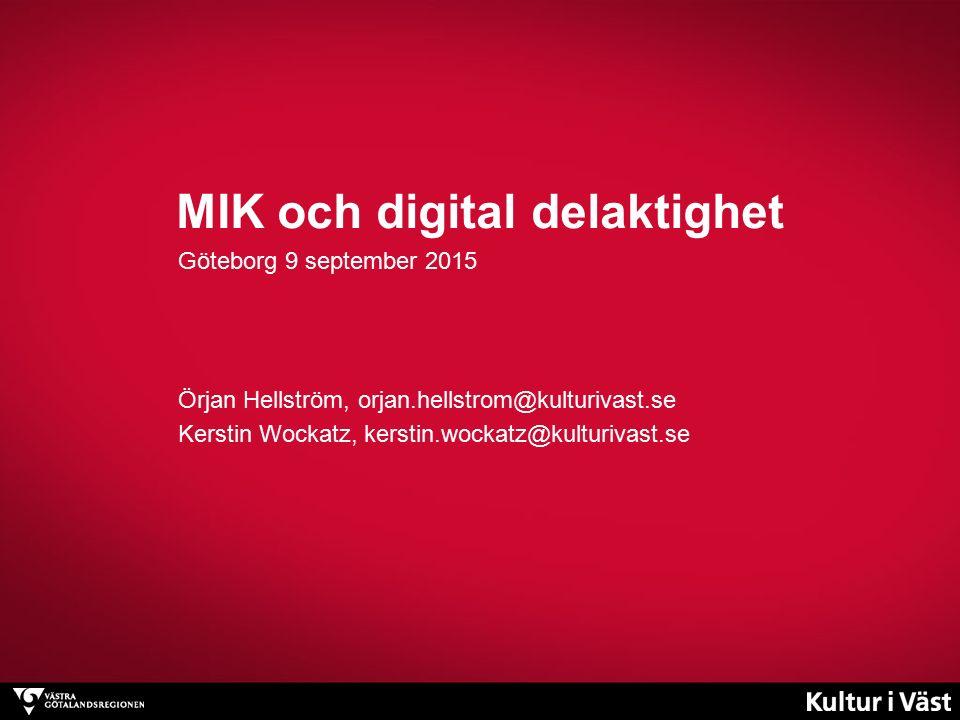 MIK och digital delaktighet Göteborg 9 september 2015 Örjan Hellström, orjan.hellstrom@kulturivast.se Kerstin Wockatz, kerstin.wockatz@kulturivast.se