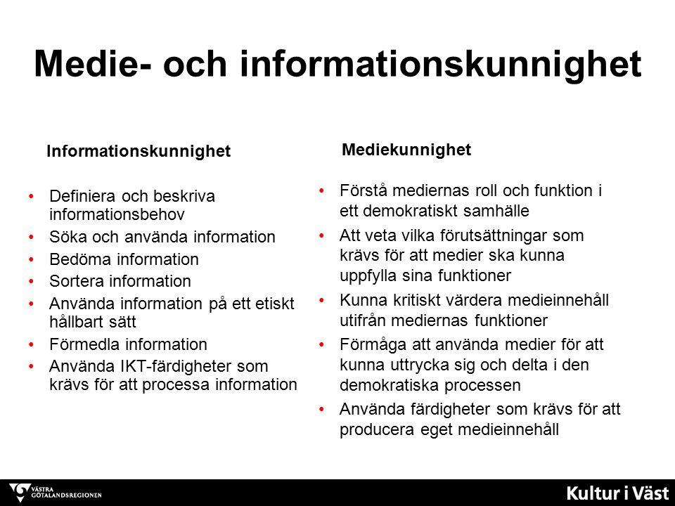 Medie- och informationskunnighet Informationskunnighet Definiera och beskriva informationsbehov Söka och använda information Bedöma information Sortera information Använda information på ett etiskt hållbart sätt Förmedla information Använda IKT-färdigheter som krävs för att processa information Mediekunnighet Förstå mediernas roll och funktion i ett demokratiskt samhälle Att veta vilka förutsättningar som krävs för att medier ska kunna uppfylla sina funktioner Kunna kritiskt värdera medieinnehåll utifrån mediernas funktioner Förmåga att använda medier för att kunna uttrycka sig och delta i den demokratiska processen Använda färdigheter som krävs för att producera eget medieinnehåll
