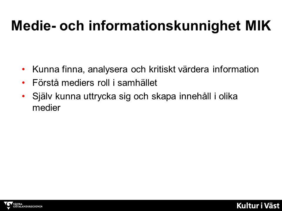 Medie- och informationskunnighet MIK Kunna finna, analysera och kritiskt värdera information Förstå mediers roll i samhället Själv kunna uttrycka sig och skapa innehåll i olika medier