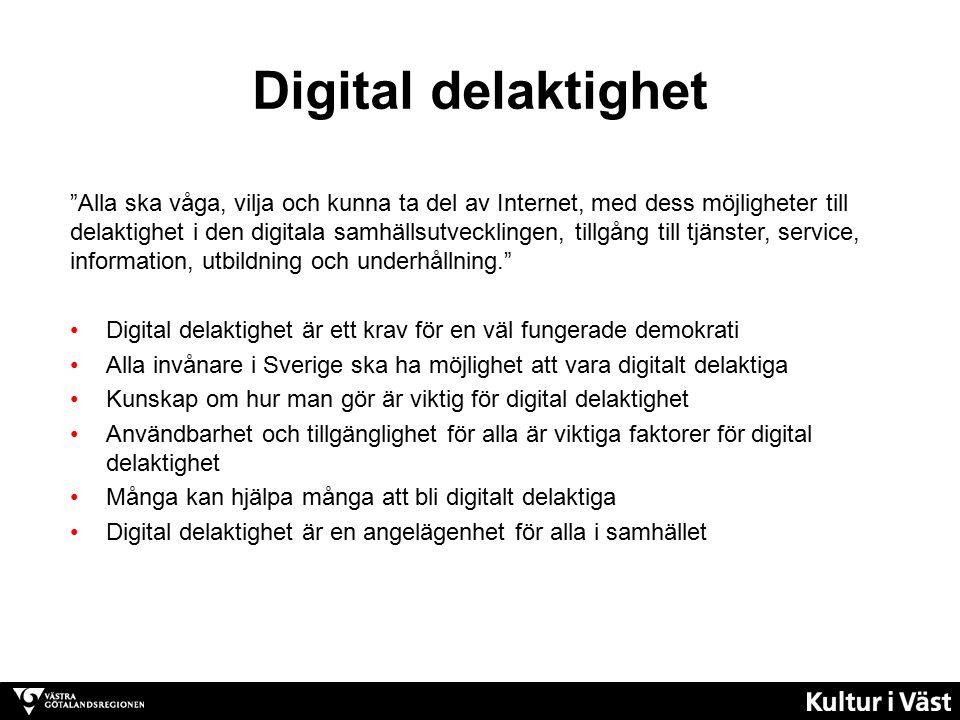 Digital delaktighet Alla ska våga, vilja och kunna ta del av Internet, med dess möjligheter till delaktighet i den digitala samhällsutvecklingen, tillgång till tjänster, service, information, utbildning och underhållning. Digital delaktighet är ett krav för en väl fungerade demokrati Alla invånare i Sverige ska ha möjlighet att vara digitalt delaktiga Kunskap om hur man gör är viktig för digital delaktighet Användbarhet och tillgänglighet för alla är viktiga faktorer för digital delaktighet Många kan hjälpa många att bli digitalt delaktiga Digital delaktighet är en angelägenhet för alla i samhället