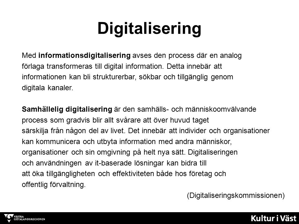 Digitalisering Med informationsdigitalisering avses den process där en analog förlaga transformeras till digital information.