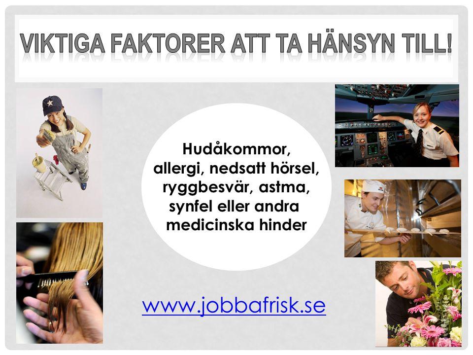 Hudåkommor, allergi, nedsatt hörsel, ryggbesvär, astma, synfel eller andra medicinska hinder www.jobbafrisk.se
