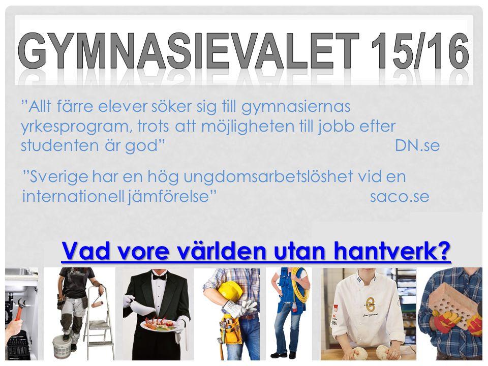 """""""Allt färre elever söker sig till gymnasiernas yrkesprogram, trots att möjligheten till jobb efter studenten är god"""" DN.se """"Sverige har en hög ungdoms"""