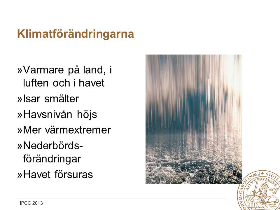 MERGE for GAC 19-20 May 2010 Klimatförändringarna »Varmare på land, i luften och i havet »Isar smälter »Havsnivån höjs »Mer värmextremer »Nederbörds- förändringar »Havet försuras IPCC 2013