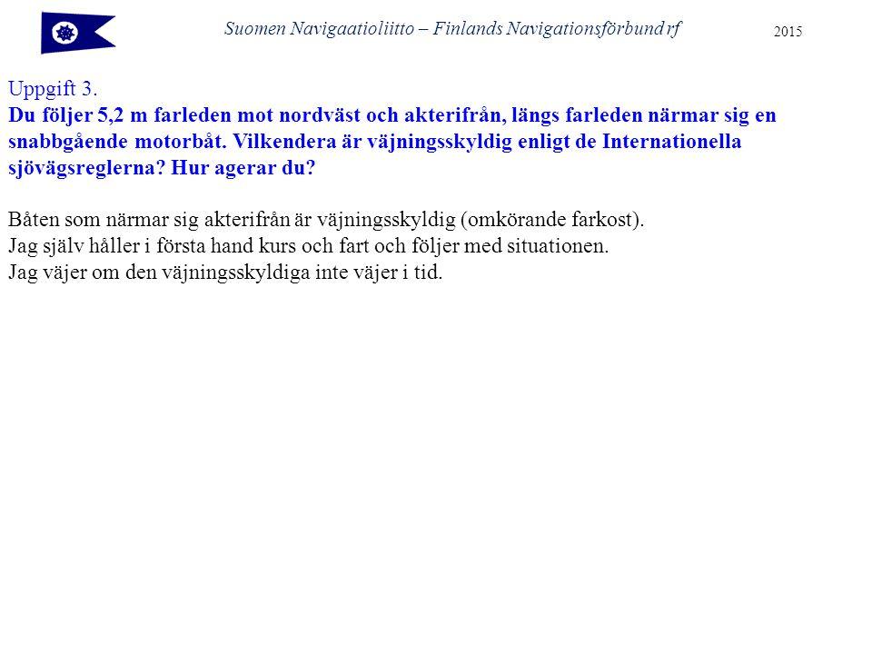 Suomen Navigaatioliitto – Finlands Navigationsförbund rf 2015 Uppgift 4.