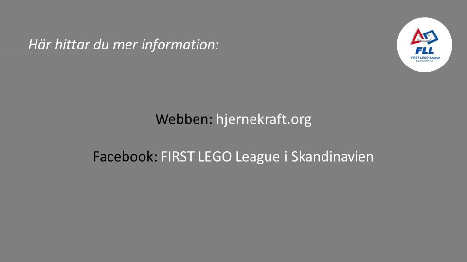 Här hittar du mer information: Webben: hjernekraft.org Facebook: FIRST LEGO League i Skandinavien