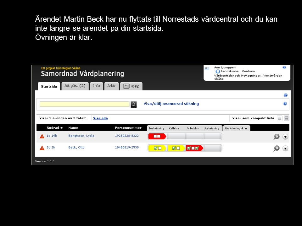 Ärendet Martin Beck har nu flyttats till Norrestads vårdcentral och du kan inte längre se ärendet på din startsida.