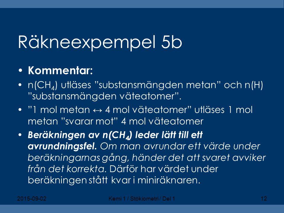 """Räkneexpempel 5b Kommentar: n(CH 4 ) utläses """"substansmängden metan"""" och n(H) """"substansmängden väteatomer"""". """"1 mol metan ↔ 4 mol väteatomer"""" utläses 1"""