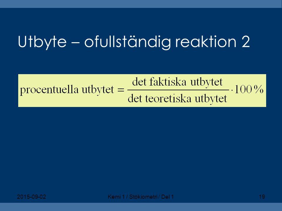 Utbyte – ofullständig reaktion 2 2015-09-02Kemi 1 / Stökiometri / Del 119