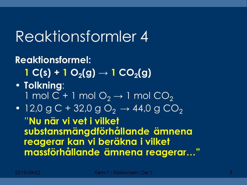 "Reaktionsformler 4 Reaktionsformel: 1 C(s) + 1 O 2 (g) → 1 CO 2 (g) Tolkning : 1 mol C + 1 mol O 2 → 1 mol CO 2 12,0 g C + 32,0 g O 2 → 44,0 g CO 2 """