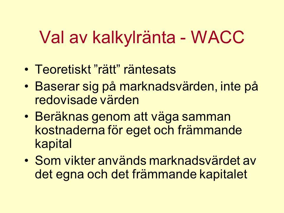 Val av kalkylränta - WACC Teoretiskt rätt räntesats Baserar sig på marknadsvärden, inte på redovisade värden Beräknas genom att väga samman kostnaderna för eget och främmande kapital Som vikter används marknadsvärdet av det egna och det främmande kapitalet