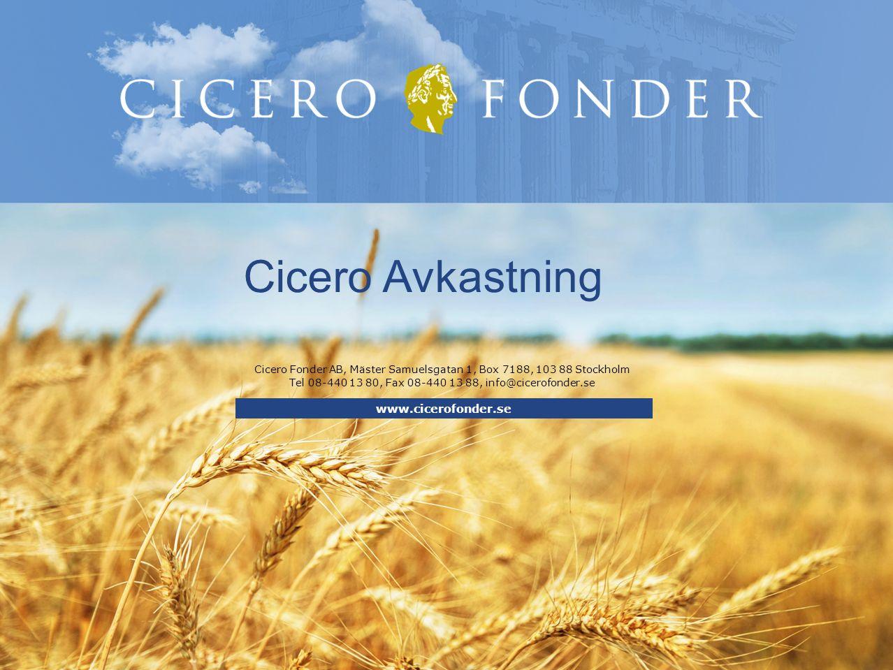Cicero Fonder AB, Mäster Samuelsgatan 1, Box 7188, 103 88 Stockholm Tel 08-440 13 80, Fax 08-440 13 88, info@cicerofonder.se www.cicerofonder.se Cicero Avkastning