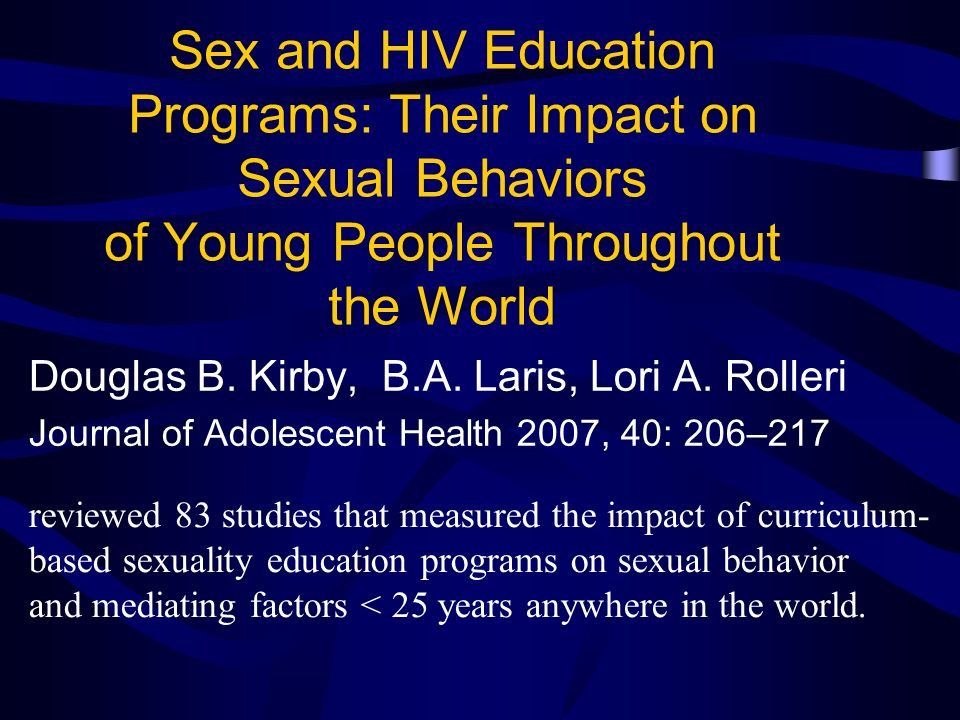 Sex and HIV Education Programs: Their Impact on Sexual Behaviors of Young People Throughout the World Douglas B.