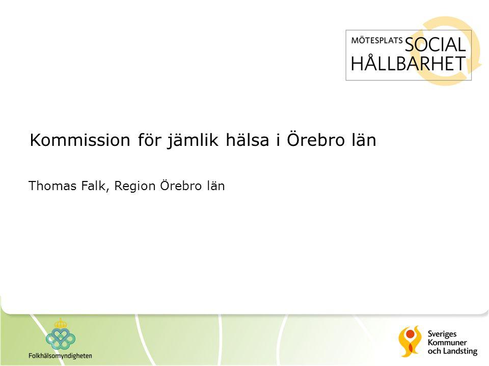 Kommission för jämlik hälsa i Örebro län Thomas Falk, Region Örebro län