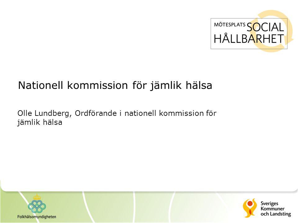 Nationell kommission för jämlik hälsa Olle Lundberg, Ordförande i nationell kommission för jämlik hälsa