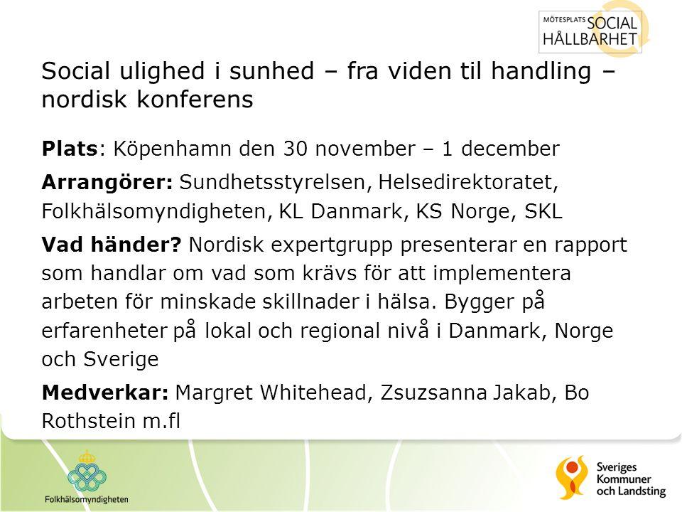 Social ulighed i sunhed – fra viden til handling – nordisk konferens Plats: Köpenhamn den 30 november – 1 december Arrangörer: Sundhetsstyrelsen, Hels