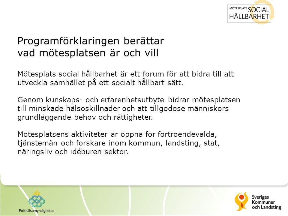 Programförklaringen berättar vad mötesplatsen är och vill Mötesplats social hållbarhet är ett forum för att bidra till att utveckla samhället på ett s