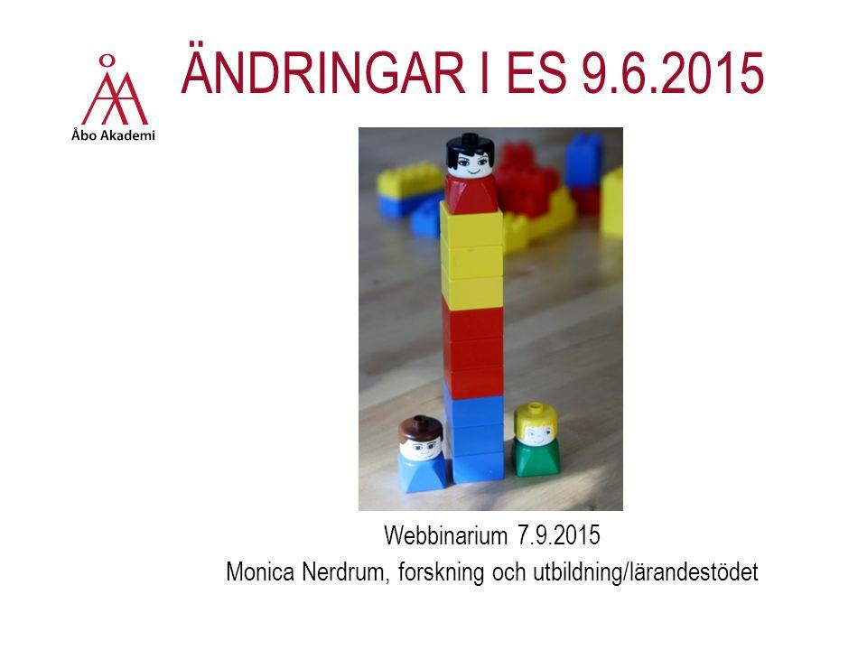 ÄNDRINGAR I ES 9.6.2015 Webbinarium 7.9.2015 Monica Nerdrum, forskning och utbildning/lärandestödet