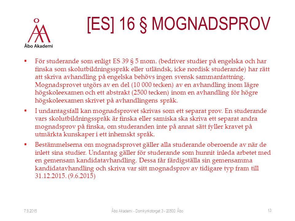  För studerande som enligt ES 39 § 5 mom. (bedriver studier på engelska och har finska som skolutbildningsspråk eller utländsk, icke nordisk studeran